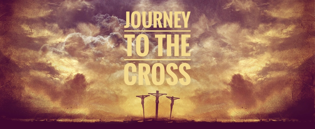 The Journey to the Cross: Part 2